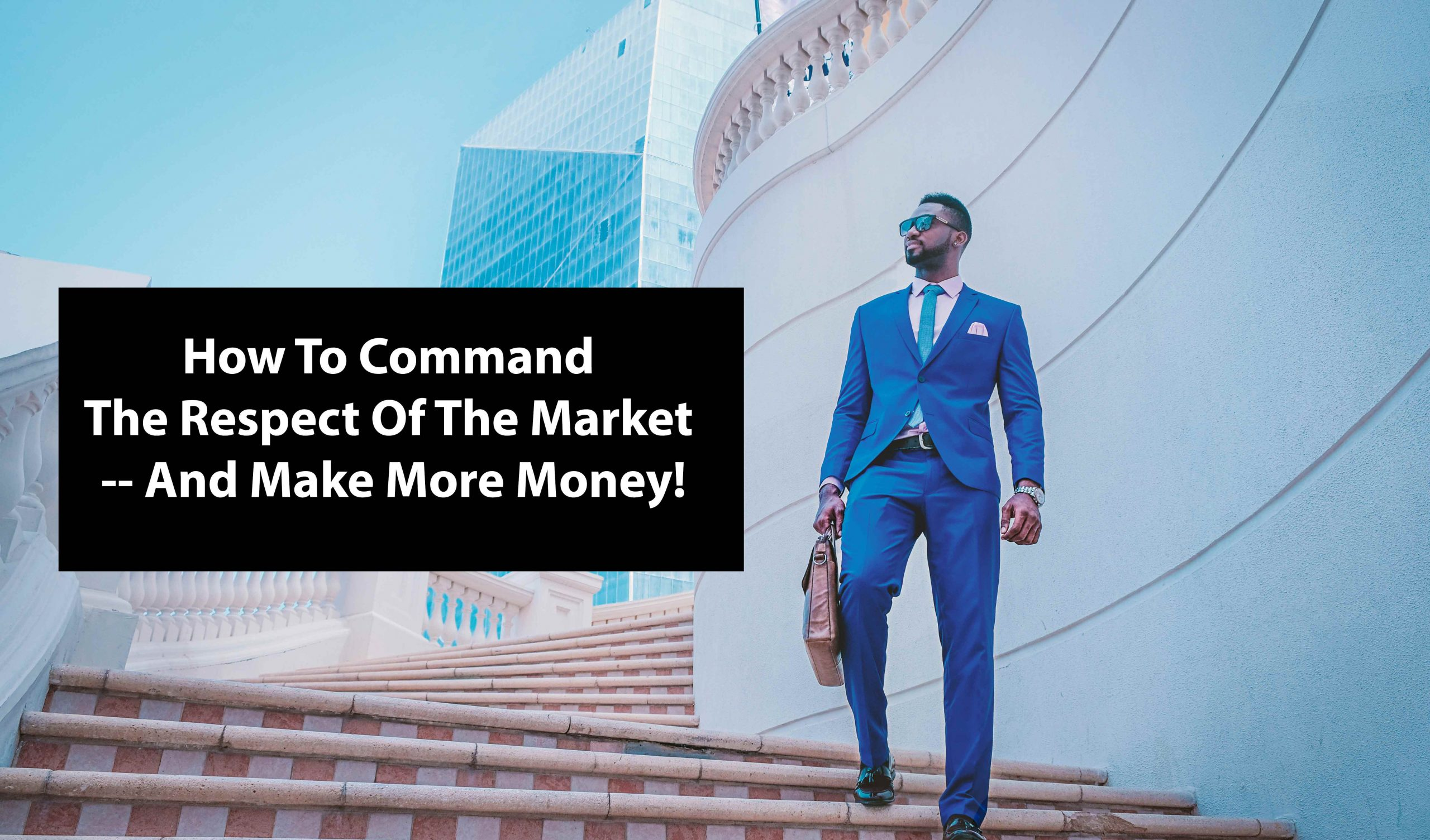 How To Command The Respect Of The Market – And Make More Money! By: Dr. Brian Reuben